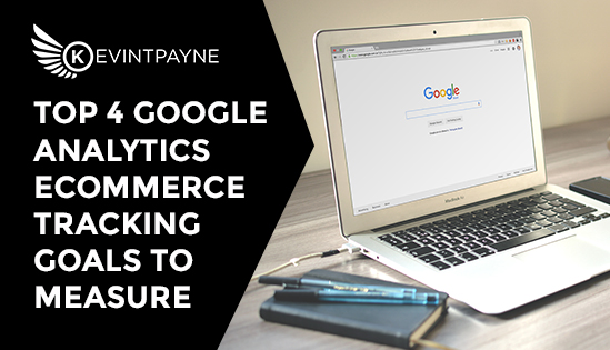 Top-4-Google-Analytics-Ecommerce-Tracking-Goals-To-Measure