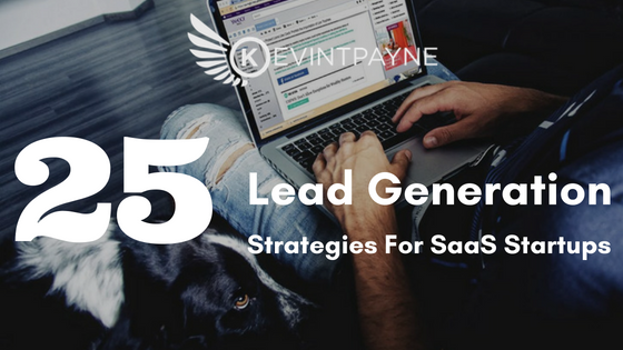 25 Lead Generation Strategies for SaaS Startups