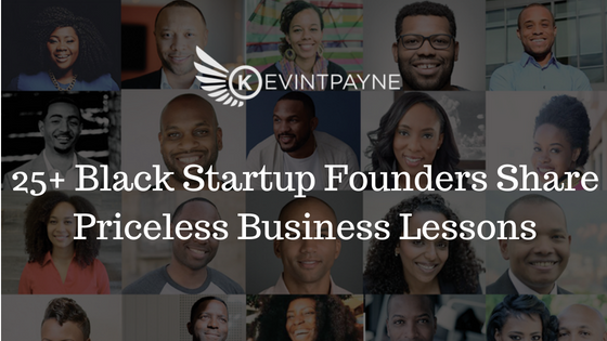 25+ Black Startup Founders Share Priceless Business Lessons