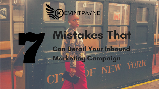 7 Mistakes that Can Derail Your Inbound Marketing Campaign
