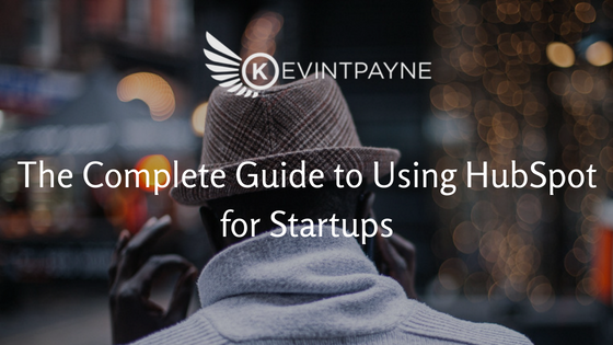 The Complete Guide to Using HubSpot for Startups
