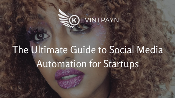 The Ultimate Guide to Social Media Automation for Startups