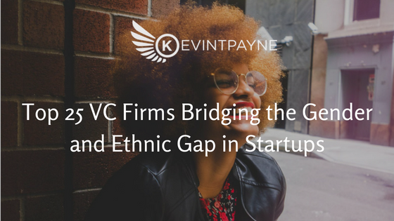 Top 25 VC Firms Bridging the Gender and Ethnic Gap in Startups