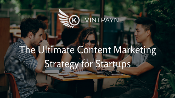 The Ultimate Content Marketing Strategy For Startups