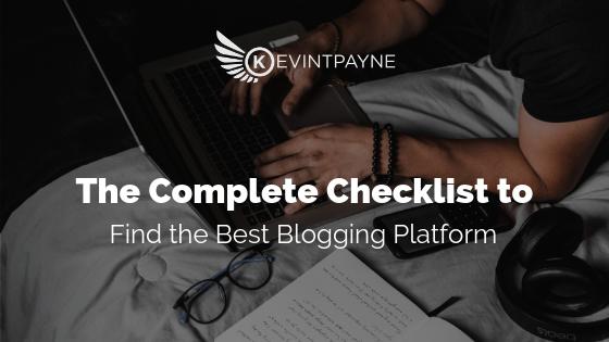 The Complete Checklist to Find the Best Blogging Platform