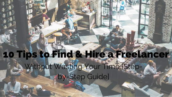 10 Tips to Find and Hire a Freelancer Without Wasting Your Time [Step-by-Step Guide]