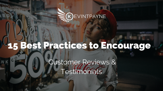 15 Best Practices to Encourage Customer Reviews and Testimonials